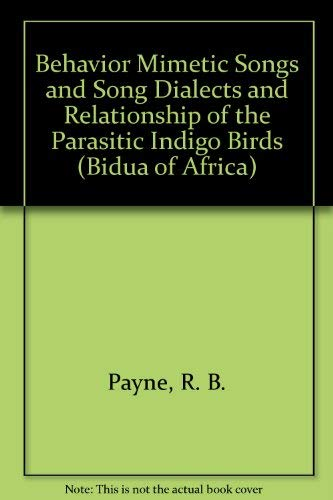 9780943610115: Behavior Mimetic Songs and Song Dialects and Relationship of the Parasitic Indigo Birds (BIDUA OF AFRICA)