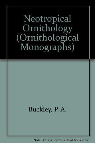 Neotropical Ornithology: Buckley, P.A.;Foster, Mercedes S.; Morton, Eugene S.' Rodge;u. Rpbert S.; ...
