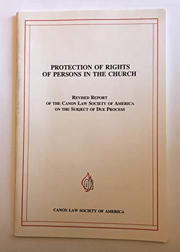 9780943616568: Protection of Rights of Persons in the Church: Revised Report of the Canon Law Society of America on the Subject of Due Process
