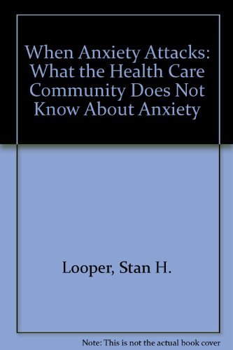 When Anxiety Attacks: What the Health Care Community Does Not Know About Anxiety: Looper, Stan H.; ...
