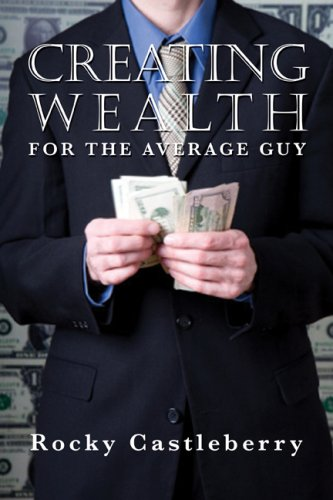 Creating Wealth For The Average Guy: Rocky Castleberry