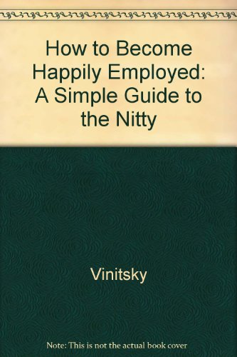 How to Become Happily Employed: A Simple: Barbara Block Vinitsky,