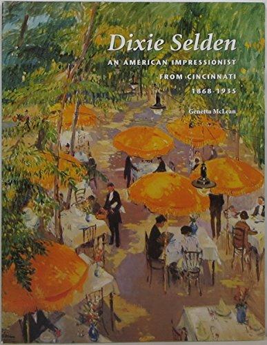 Dixie Selden: An American Impressionist from Cincinnati, 1868-1935: Genetta McLean