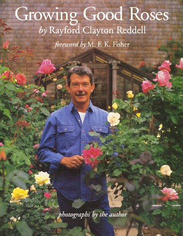 Growing Good Roses: Reddell, Rayford Clayton