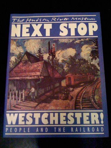 9780943651262: Next Stop Westchester: People and the Railroad