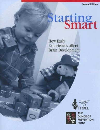 Starting Smart: How Early Experience Affect Brain Development: Hawley, Theresa
