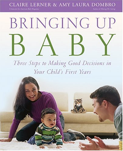 9780943657783: Bringing Up Baby: Three Steps To Making Good Decisions In Your Child's First Years