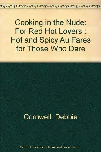 Cooking in the Nude: For Red Hot: Cornwell, Debbie, Cornwell,