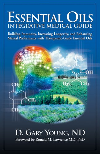 9780943685342: Essential Oils Integrative Medical Guide: Building Immunity, Increasing Longevity, and Enhancing Mental Performance With Therapeutic-Grade Essential Oils