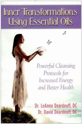 Inner Transformations Using Essential Oils: Powerful Cleansing: David Deardeuff, D.C.,LeAnne