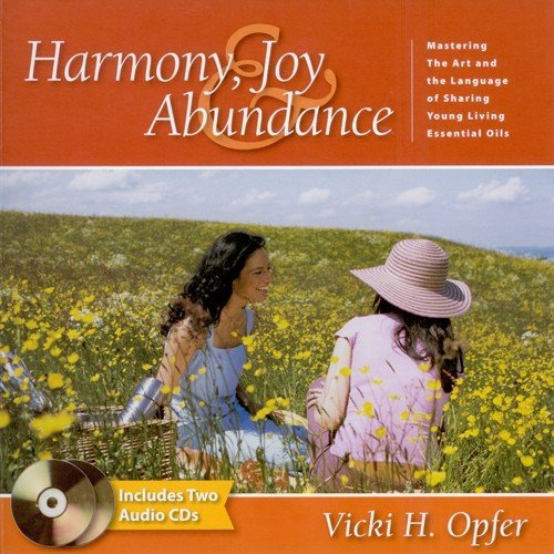 9780943685526: Harmony, Joy & Abundance: Mastering the Art and the Language of Sharing Young Living Essential Oils