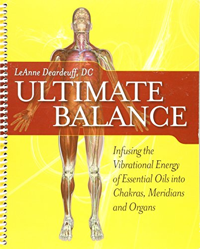 9780943685571: Ultimate Balance Infusing the Vibrational Energy of Essential Oils into Chakras, Meridians and Organ