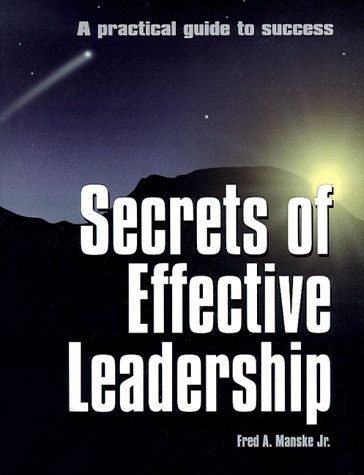 9780943703053: Secrets of Effective Leadership: A Practical Guide to Success
