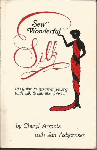 9780943704029: Sew Wonderful Silk: The Guide to Gourmet Sewing With Silk and Silk-Like Fabrics