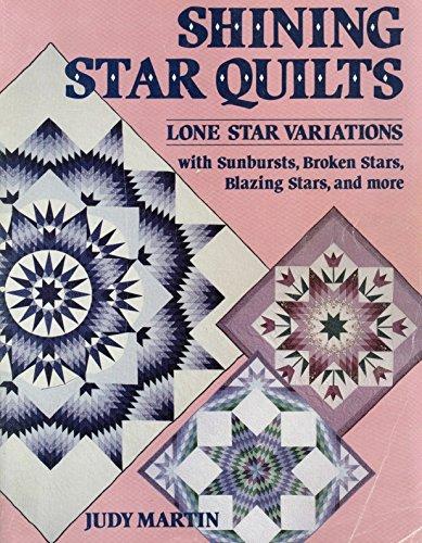Shining Star Quilts Lone Star Variations: Martin, Judy