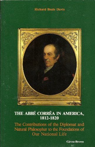 The Abbe Correa in America, 1812-1820 : the Contributions of the Diplomat and Natural Philosopher ...