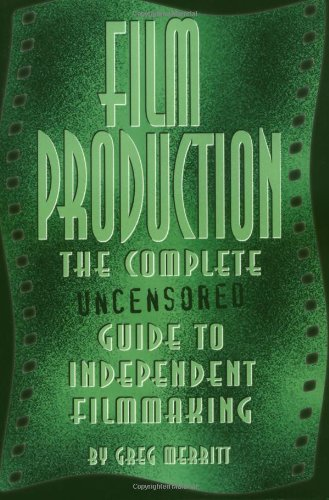 9780943728995: Film Production: The Complete Uncensored Guide to Filmmaking