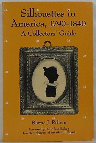 Silhouettes in America, 1790-1840: A Collectors Guide: Rifkin, Blume J.