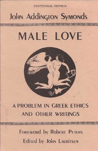 9780943742021: Male Love: A Problem in Greek Ethics and Other Writings, Centennial Edition