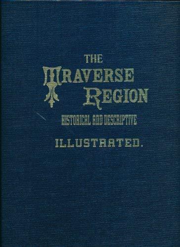 Traverse Region Historical and Descriptive, Historical and Descriptive: With Illustrations of ...