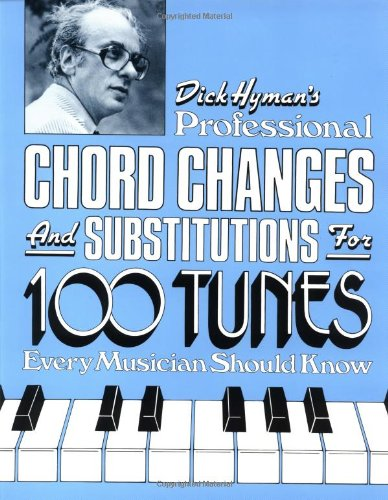 9780943748146: Dick Hyman's Professional Chord Changes and Substitutions for 100 Tunes Every Musician Should Know