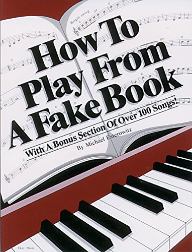 HOW TO PLAY FROM A FAKE BOOK : With a Bonus Section of Over 100 Songs