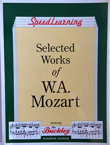 9780943748542: Speedlearning: Selected Works of W. A. Mozart (Featuring the Buckley Notation System)