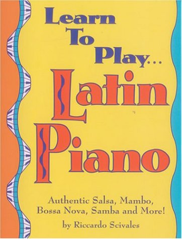 9780943748719: Learn to Play... Latin Piano: Authentic Salsa, Mambo, Bosa Nova, Samba, and More!