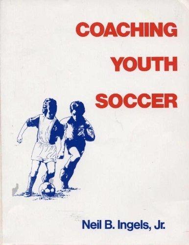 Coaching Youth Soccer: Neil B. Ingels