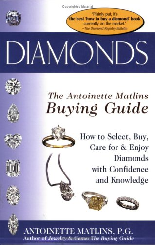Diamonds the Antoinette Matlins Buying Guide: How to Select, Buy, Care for & Enjoy Diamonds With ...