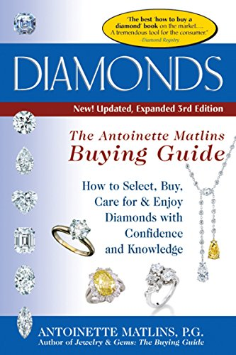 Diamonds: The Antoinette Matlins Buying Guide: How to Select, Buy, Care for & Enjoy Diamonds ...