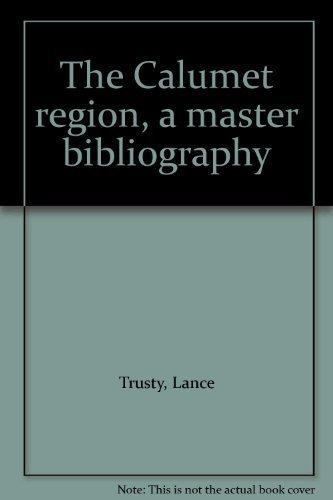 The Calumet region, a master bibliography: Trusty, Lance