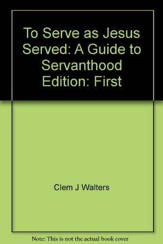 9780943780047: To Serve as Jesus Served: A Guide to Servanthood