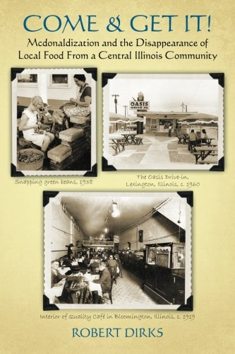 9780943788364: Come & Get It!: McDonaldlization and Disappearance of Local Food From a Central Illinois Community