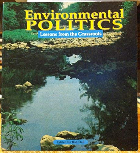 Environmental Politics: Lessons from the Grassroots (0943810299) by Hall, Bob