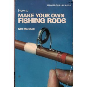 How to Make Your Own Fishing Rods: Marshall, Mel