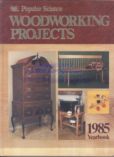 9780943822280: Popular Science Woodworking Projects 1985 Yearbook
