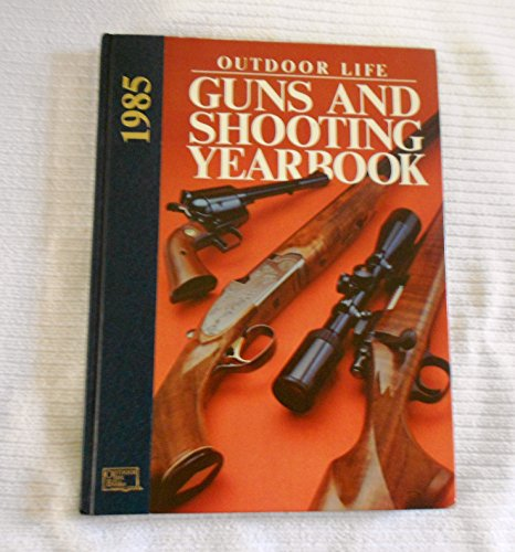 Outdoor Life Guns and Shooting Yearbook 1985: Jim Carmichel, Editor