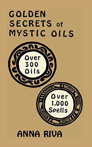 Golden Secrets of Mystic Oils: Over 550: Anna Riva