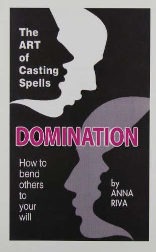 Domination: How to Bend Others to Your: Anna Riva
