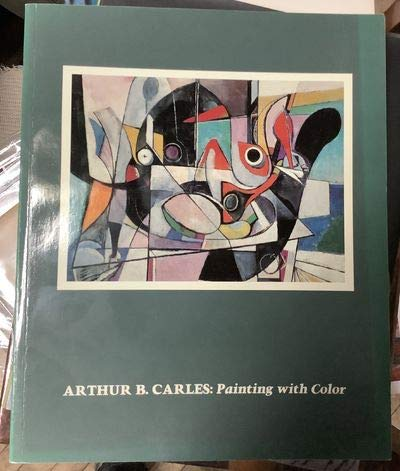 9780943836003: Arthur B. Carles (1882-1952): Painting With Color.
