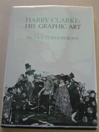 Harry Clarke: His Graphic Art: Bowe, Nicola Gordon