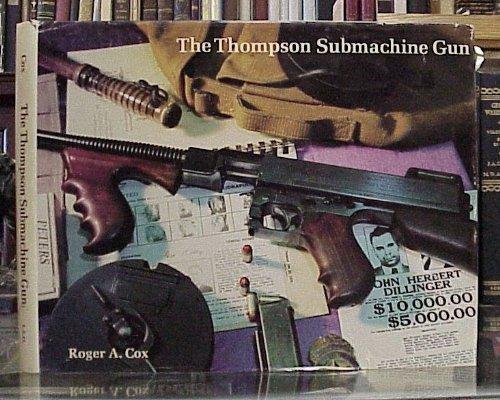 THE THOMPSON SUBMACHINE GUN: Cox, Rogerf A.