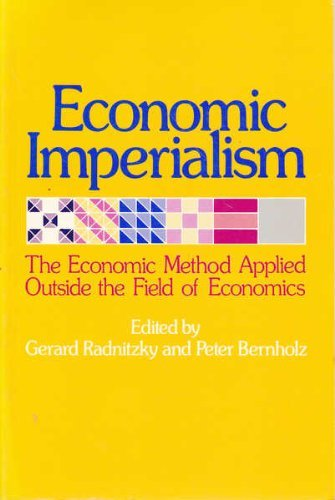 Economic Imperialism: The Economic Approach Applied Outside: Radnitzky,Gerard and Peter