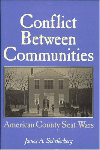 Conflict Between Communities: American County Seat Wars: Schellenberg, James