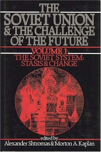 The Soviet Union and the Challenge of the Future (Vol. I: The Soviet System: Stasis & Change)