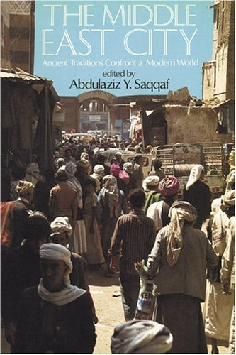 The Middle East City: Ancient Traditions Confront: Saqqaf, Abdulaziz Y