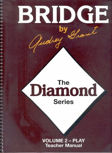 The Diamond Series: Volume 2 - Play Teacher Manual (Bridge by Audrey Grant): Audrey Grant