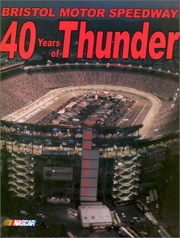9780943860206: Bristol Motor Speedway: 40 Years of Thunder