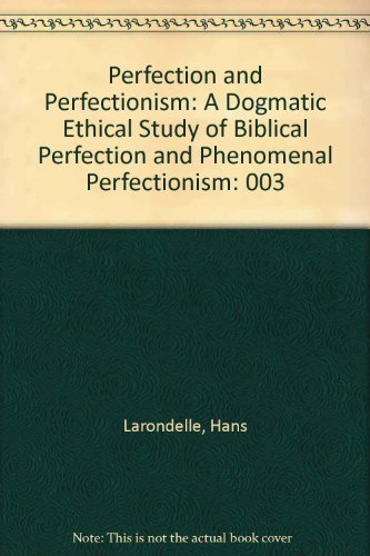 9780943872025: Perfection and Perfectionism: A Dogmatic Ethical Study of Biblical Perfection and Phenomenal Perfectionism